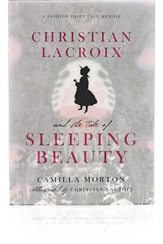 Fashion Fairy Tale Memoirs, Christian Lacroix & the Tale of Sleeping Beauty