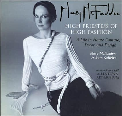 Mary McFadden, High Priestess of High Fashion: A Life in Haute Couture, Decor and Design