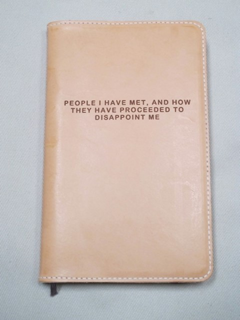 """People I have met, and how they have proceeded to disappoint me"" notebook"