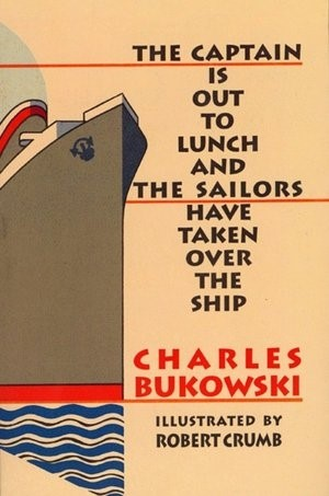 Charles Burkowski - The Captain Is Out To Lunch ...