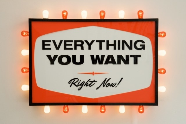 Everything you want. Right now!