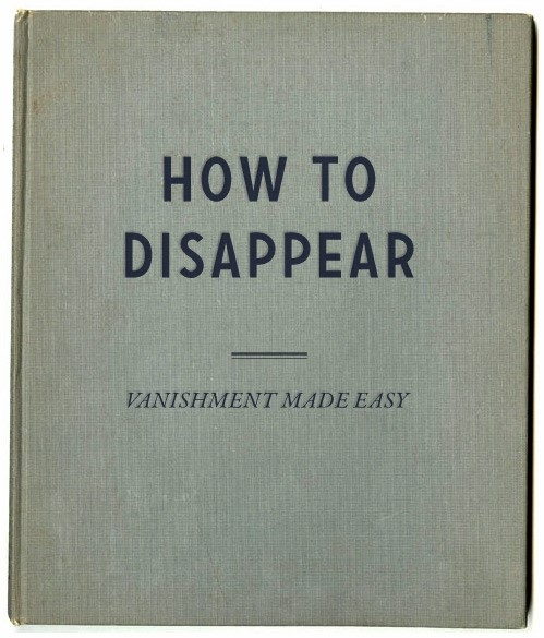 A guide on how to disappear